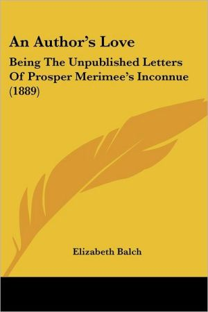 An Author's Love: Being the Unpublished Letters of Prosper Merimee's Inconnue (1889)