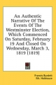 Authentic Narrative of the Events of the Westminster Election, Which Commenced on Saturday, February 19 and Closed on Wednesday, March 3, 1819 (1819) - Francis Burdett; MR Hobhouse