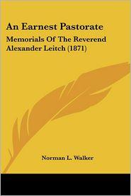 An Earnest Pastorate: Memorials of the Reverend Alexander Leitch (1871) - Norman L. Walker