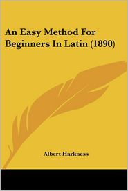 An Easy Method for Beginners in Latin (1890) - Albert Harkness