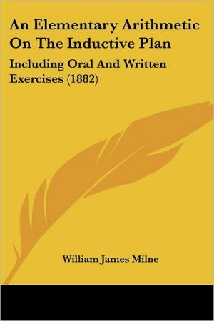 An Elementary Arithmetic on the Inductive Plan: Including Oral and Written Exercises (1882) - William James Milne