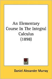 An Elementary Course in the Integral Calculus (1898) - Daniel Alexander Murray