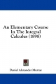 Elementary Course in the Integral Calculus (1898) - Daniel Alexander Murray