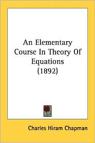 An Elementary Course in Theory of Equations (1892) - Charles Hiram Chapman