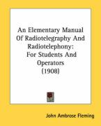 An Elementary Manual of Radiotelegraphy and Radiotelephony: For Students and Operators (1908)