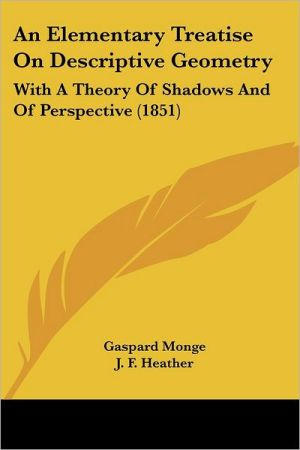 An Elementary Treatise on Descriptive Geometry: With a Theory of Shadows and of Perspective (1851)