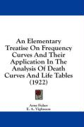 An Elementary Treatise on Frequency Curves and Their Application in the Analysis of Death Curves and Life Tables (1922)
