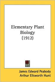 Elementary Plant Biology (1912) - James Edward Peabody, Arthur Ellsworth Hunt