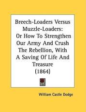 Breech-Loaders Versus Muzzle-Loaders - William Castle Dodge
