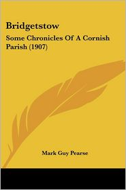 Bridgetstow: Some Chronicles of a Cornish Parish (1907) - Mark Guy Pearse