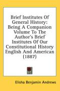 Brief Institutes of General History: Being a Companion Volume to the Author's Brief Institutes of Our Constitutional History English and American (188