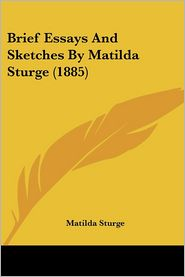 Brief Essays and Sketches by Matilda Sturge (1885) - Matilda Sturge