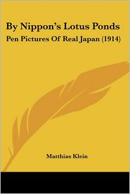 By Nippon's Lotus Ponds: Pen Pictures of Real Japan (1914) - Matthias Klein