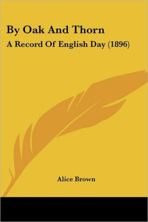 By Oak and Thorn: A Record of English Day (1896)
