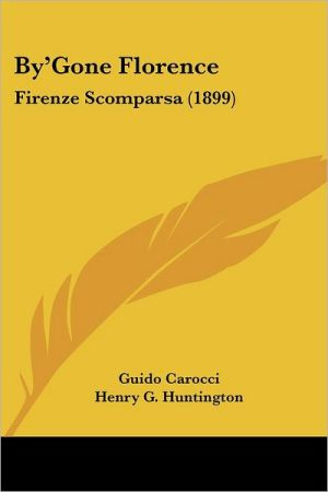By'gone Florence: Firenze Scomparsa (1899)