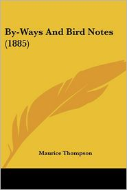 By-Ways and Bird Notes (1885) - Maurice Thompson