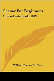 Caesar for Beginners: A First Latin Book (1899) - William Thomas St Clair