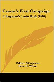 Caesar's First Campaign: A Beginner's Latin Book (1910) - William Allen Jenner, Henry E. Wilson