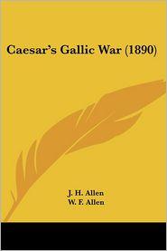 Caesar's Gallic War (1890) - J.H. Allen (Editor), W.F. Allen (Editor), H.P. Judson (Editor)