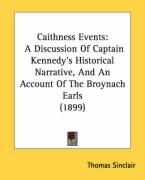 Caithness Events: A Discussion of Captain Kennedy's Historical Narrative, and an Account of the Broynach Earls (1899)