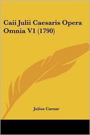 Caii Julii Caesaris Opera Omnia V1 (1790) - Julius Caesar