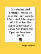 Calculations and Remarks Tending to Prove the Practicability, Effects and Advantages of a Plan for the Rapid Conveyance of Goods and Passengers Upon a