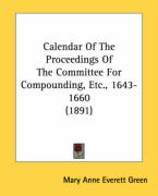 Calendar of the Proceedings of the Committee for Compounding, Etc., 1643-1660 (1891)