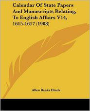 Calendar of State Papers and Manuscripts Relating, to English Affairs V14, 1615-1617 (1908) - Allen Banks Hinds (Editor)