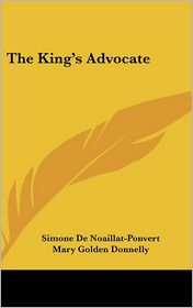 The King's Advocate - Simone De Noaillat-Ponvert, Mary Golden Donnelly (Translator)