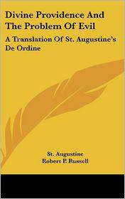 Divine Providence and the Problem of Evil: A Translation of St. Augustine's de Ordine - Saint Augustine, Robert P. Russell (Translator)