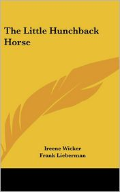 The Little Hunchback Horse - Ireene Wicker, Frank Lieberman (Illustrator)