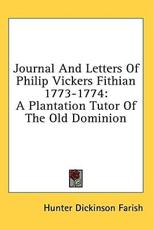 Journal and Letters of Philip Vickers Fithian 1773-1774 - Hunter Dickinson Farish (editor)