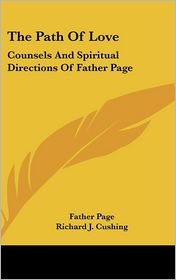 The Path of Love: Counsels and Spiritual Directions of Father Page - Page, Gerald M.C. Fitzgerald, Foreword by Richard J. Cushing