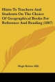 Hints to Teachers and Students on the Choice of Geographical Books for Reference and Reading (1897) - Hugh Robert Mill
