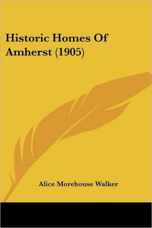 Historic Homes of Amherst (1905) - Alice Morehouse Walker