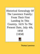 Historical Genealogy of the Lawrence Family: From Their First Landing in This Country, 1635 to the Present Date, July 4th, 1858 (1858)