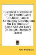 Historical Illustrations of the Fourth Canto of Childe Harold: Containing Dissertations on the Ruins of Rome and an Essay on Italian Literature (1818)