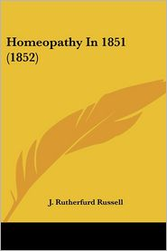 Homeopathy in 1851 (1852) - J. Rutherfurd Russell