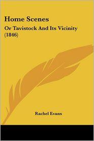 Home Scenes: Or Tavistock and Its Vicinity (1846) - Rachel Evans