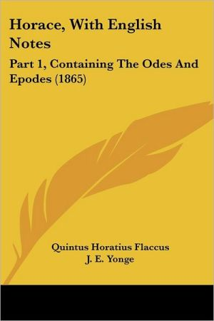 Horace, with English Notes: Part 1, Containing the Odes and Epodes (1865)