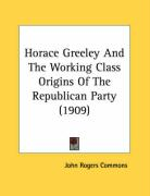 Horace Greeley and the Working Class Origins of the Republican Party (1909)