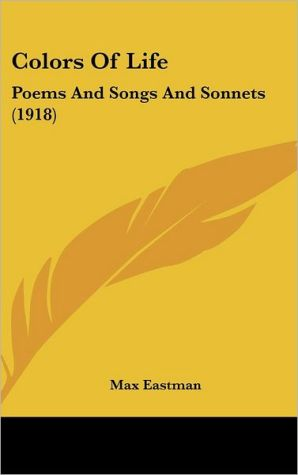 Colors of Life: Poems and Songs and Sonnets (1918) - Max Eastman