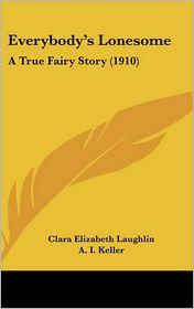 Everybody's Lonesome: A True Fairy Story (1910) - Clara Elizabeth Laughlin, A.I. Keller (Illustrator)