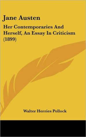 Jane Austen: Her Contemporaries and Herself, an Essay in Criticism (1899) - Walter Herries Pollock