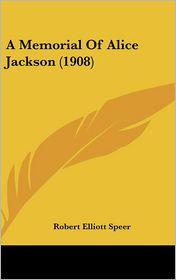 A Memorial of Alice Jackson (1908) - Robert Elliott Speer