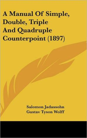A Manual of Simple, Double, Triple and Quadruple Counterpoint (1897) - Salomon Jadassohn, Gustav Tyson Wolff (Translator)