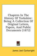 Chapters in the History of Yorkshire: Being a Collection of Original Letters, Papers, and Public Documents (1872)