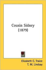 Cousin Sidney (1879) - Elizabeth C. Traice, T. M. Lindsay (Illustrator)