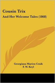 Cousin Trix: And Her Welcome Tales (1868) - Georgiana Marion Craik, F.W. Keyl (Illustrator)