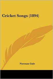 Cricket Songs (1894) - Norman Rowland Gale